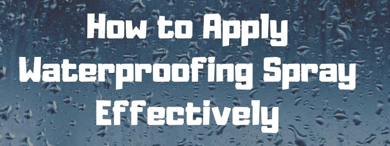 How to Apply Waterproofing Spray Effectively